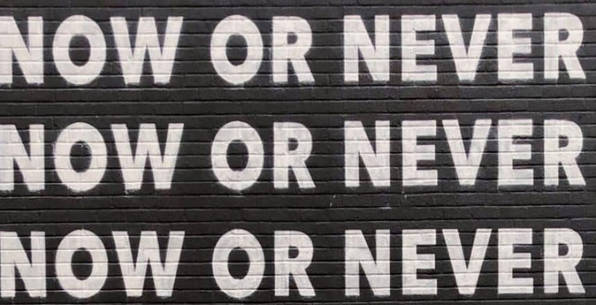 Now or Never Slogan
